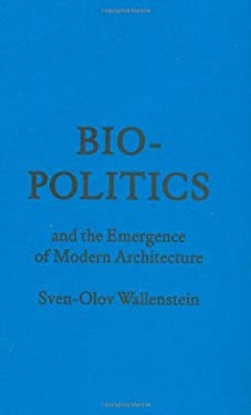 Biopolitics and the Emergence of Modern Architecture 9781568987859