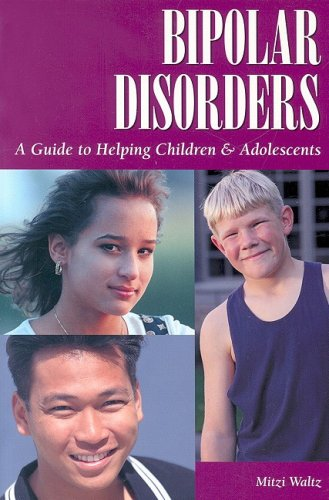 Bipolar Disorders: A Guide to Helping Children & Adolescents 9781565926561