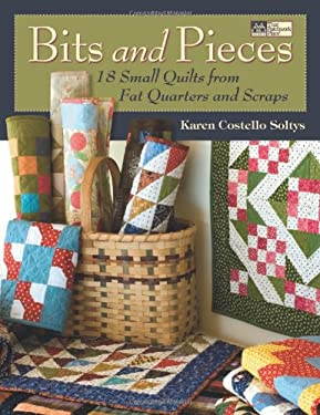 Bits and Pieces: 18 Small Quilts from Fat Quarters and Scraps 9781564777386