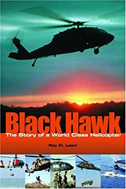 Black Hawk: The Story of a World Class Helicopter 9781563479182