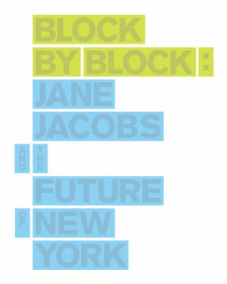 Block by Block: Jane Jacobs and the Future of New York 9781568987712