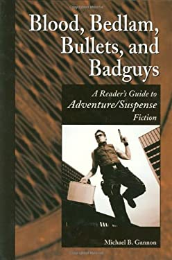 Blood, Bedlam, Bullets, and Badguys: A Reader's Guide to Adventure/Suspense Fiction 9781563087325