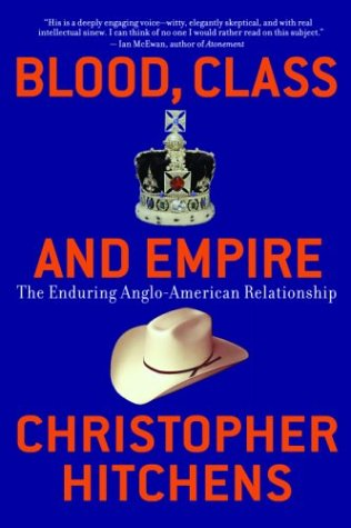 Blood, Class and Empire: The Enduring Anglo-American Relationship 9781560255925