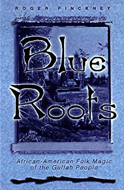 Blue Roots Blue Roots: African-American Folk Magic of the Gullah People African-American Folk Magic of the Gullah People