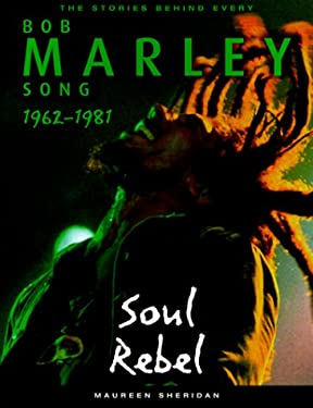 Bob Marley: Soul Rebel: The Stories Behind Every Song 1962-1981 9781560252047