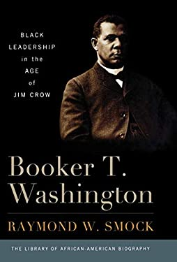 Booker T. Washington: Black Leadership in the Age of Jim Crow 9781566637251