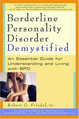 Borderline Personality Disorder Demystified: An Essential Guide to Understanding and Living with BPD 9781569244562
