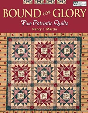 Bound for Glory: Five Patriotic Quilts 9781564777379