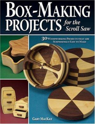 Box-Making Projects for the Scroll Saw: 30 Woodworking Projects That Are Surprisingly Easy to Make 9781565232945