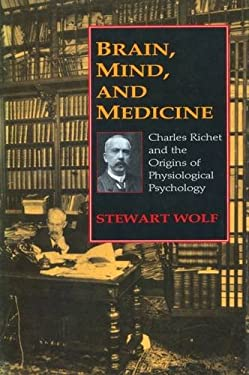 Brain, Mind, and Medicine: Charles Richet and the Origins of Physiological Psychology 9781560000631