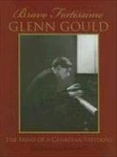 Bravo Fortissimo Glenn Gould: The Mind of a Canadian Virtuoso 6953059