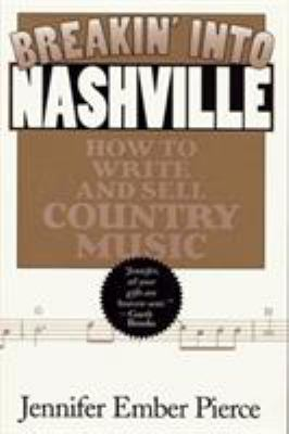 Breakin' Into Nashville: How to Write and Sell Country Music 9781568331102