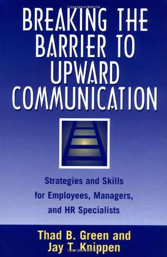 Breaking the Barrier to Upward Communication: Strategies and Skills for Employees, Managers, and HR Specialists 9781567202007