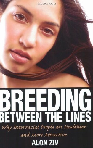 Breeding Between the Lines: Why Interracial People Are Healthier and More Attractive 9781569803066