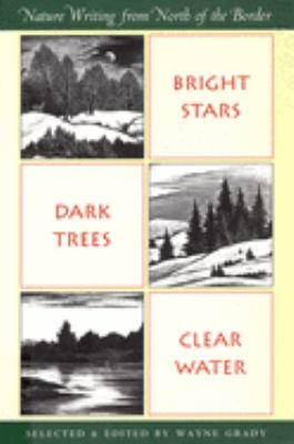 Bright Stars, Dark Trees, Clear Water: Nature Writing from North of the Border 9781567920192