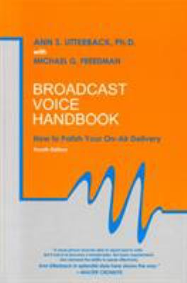 Broadcast Voice Handbook: How to Polish Your On-Air Delivery 9781566252720