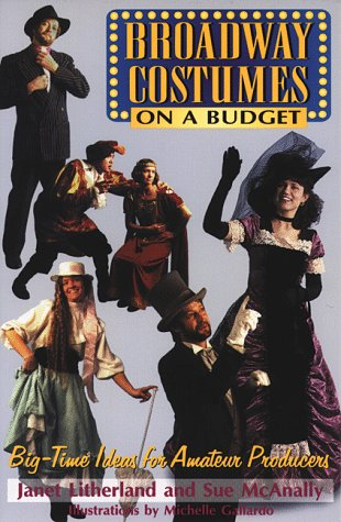 Broadway Costumes on a Budget: Big-Time Ideas for Amateur Producers 9781566080217