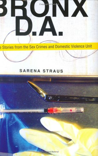 Bronx D.A.: True Stories from the Sex Crimes and Domestic Violence Unit 9781569803059