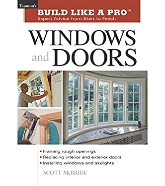 Build Like a Pro Windows and Doors: Expert Advice from Start to Finish 9781561584833