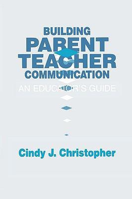 Building Parent-Teacher Communication: An Educator's Guide 9781566763806