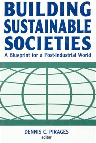 Building Sustainable Societies: A Blueprint for a Post-Industrial World 9781563247392