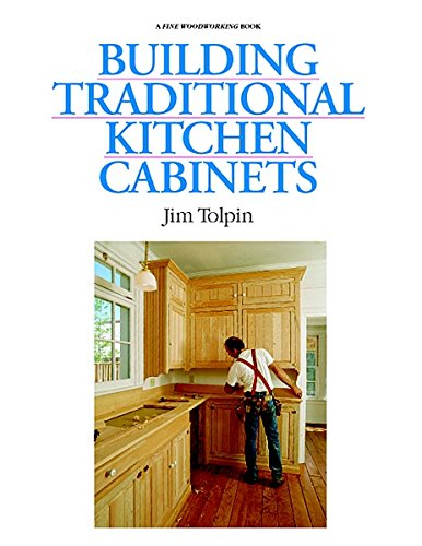 building traditional kitchen cabinets by jim tolpin james