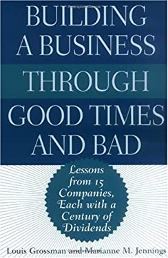 Building a Business Through Good Times and Bad: Lessons from 15 Companies, Each with a Century of Dividends 9781567205190