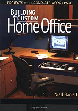 Building the Custom Home Office: Projects for the Complete Home Work Space 9781561584215