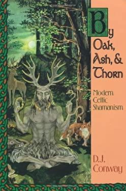 By Oak, Ash, & Thorn by Oak, Ash, & Thorn: Modern Celtic Shamanism Modern Celtic Shamanism 9781567181661