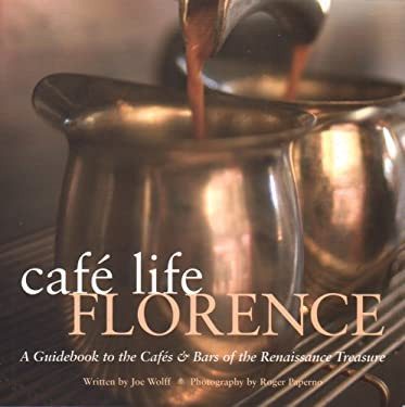 Cafe Life Florence: A Guidebook to the Cafes & Bars of the Renaissance Treasure 9781566565622