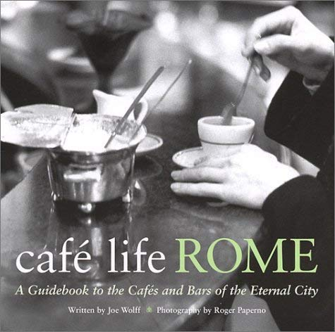 Cafe Life Rome: A Guidebook to the Cafes and Bars of the Eternal City 9781566564229