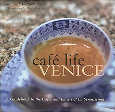 Cafe Life Venice: A Guidebook to the Cafes and Bacari of La Serenissima 9781566567183