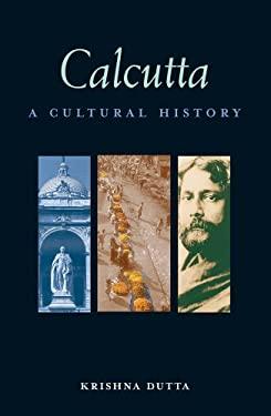 Calcutta: A Cultural History 9781566567213