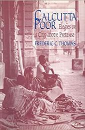 Calcutta Poor: Elegies on a City Above Pretense - Thomas, Frederic C.