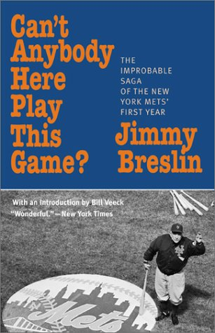 Can't Anybody Here Play This Game?: The Improbable Saga of the New York Met's First Year 9781566634885