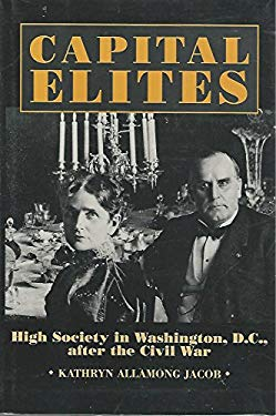 Capital Elites: High Society in Washington, D.C. After the Civil War 9781560983545