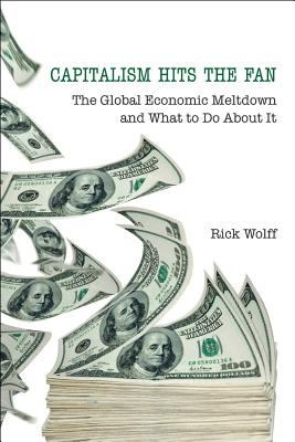 Capitalism Hits the Fan: The Global Economic Meltdown and What to Do about It 9781566567848