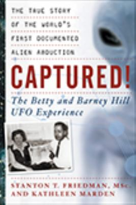 Captured!: The Betty and Barney Hill UFO Experience: The True Story of the World's First Documented Alien Abduction 9781564149718