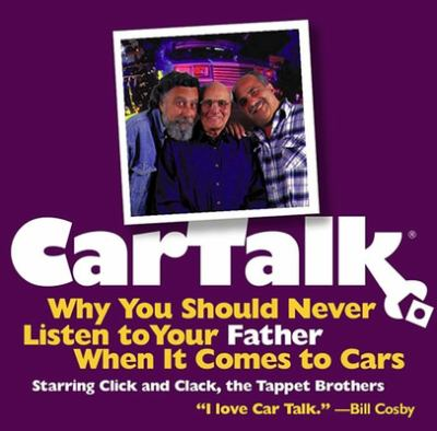 Car Talk: Why You Should Never Listen to Your Father When It Comes to Cars 9781565115644