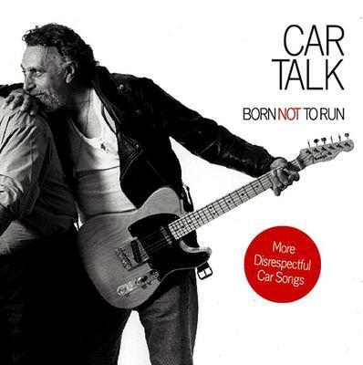 Car Talk: Born Not to Run: More Disrespectful Car Songs 9781565118812
