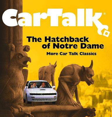 Car Talk: The Hatchback of Notre Dame: More Car Talk Classics 9781565118805