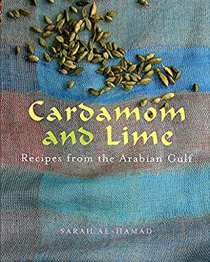 Cardamom and Lime: Recipes from the Arabian Gulf 9781566567251