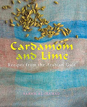 Cardamom and Lime: Recipes from the Arabian Gulf 9781566568494