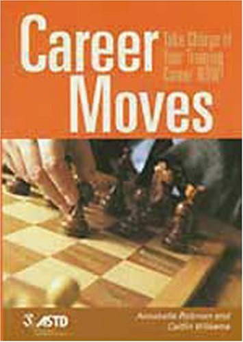 Career Moves: Take Charge of Your Training Career Now! 9781562862909