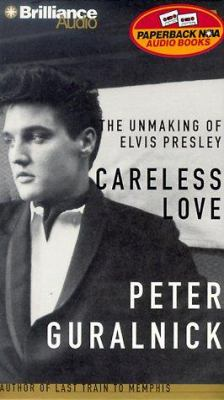 Careless Love: The Unmaking of Elvis Presley 9781567403251