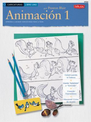 Animacion 1: Aprenda A Animar Caricaturas Paso A Paso 9781560107149