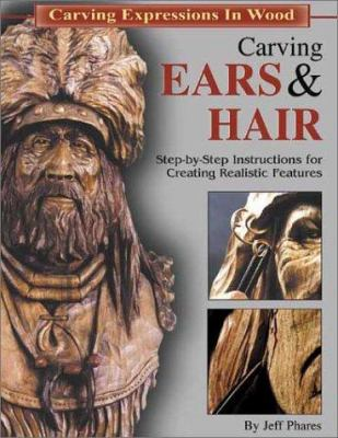 Carving Ears & Hair: Step-By-Step Instructions for Creating Realistic Features 9781565231641