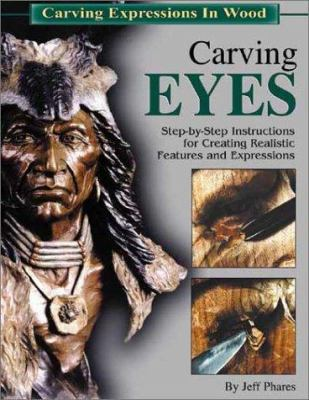 Carving Eyes: Step-By-Step Instructions for Creating Realistic Features and Expressions 9781565231634