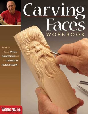 Carving Faces Workbook: Learn to Carve Facial Expressions and Characteristics with the Legendary Harold Enlow 9781565235854