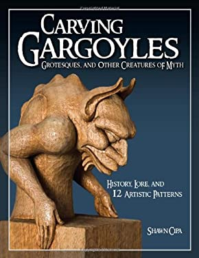 Carving Gargoyles, Grotesques, and Other Creatures of Myth: History, Lore, and 12 Artistic Patterns 9781565233294